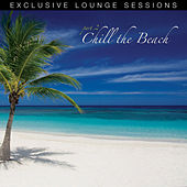 Play & Download Chill The Beach (Exclusive Lounge Sessions: Part 2) by Various Artists | Napster