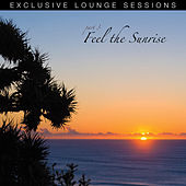 Feel The Sunrise (Exclusive Lounge Sessions) by Various Artists