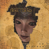 Play & Download So Divided by ...And You Will Know Us By the Trail of Dead | Napster
