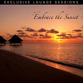 Embrace The Sunset (Exclusive Lounge Sessions: Part 1) by Various Artists