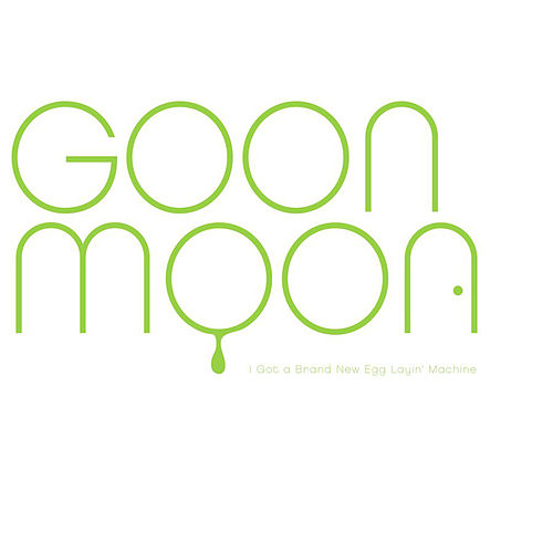 I Got A Brand New Egg Layin' Machine by Goon Moon
