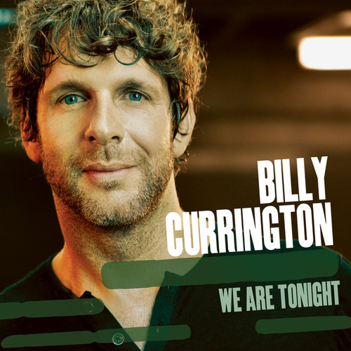 We Are Tonight by Billy Currington