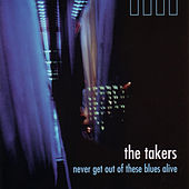 Play & Download Never Get Out Of These Blues Alive by The Takers | Napster