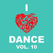 I Love Dance Vol. 10 by Various Artists