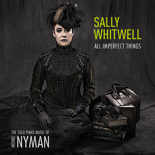 Play & Download All Imperfect Things: The Piano Music of Michael Nyman by Sally Whitwell | Napster
