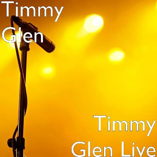 Play & Download Timmy Glen Live by Timmy Glen | Napster