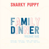 Family Dinner - Volume 1 by Snarky Puppy