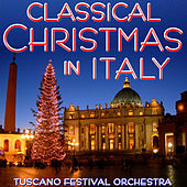 Classical Christmas in Italy by The Tuscano Festival Orchestra