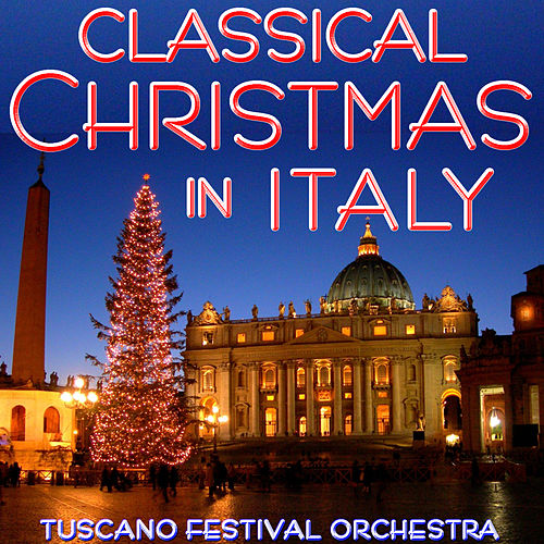 Play & Download Classical Christmas in Italy by The Tuscano Festival Orchestra | Napster