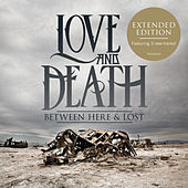 Play & Download Between Here & Lost - Expanded Edition by Love + Death | Napster