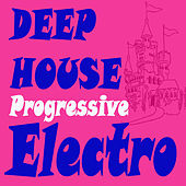 Play & Download Deephouse Progressive Electro (The Best Electric, Electro House, Electronic Dance, EDM, Techno, House, Techhouse & Progressive Trance) by Various Artists | Napster