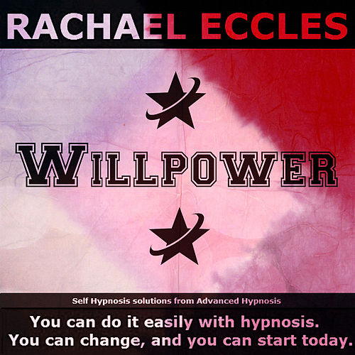 Self Hypnosis - Willpower: Develop Your Willpower by Rachael Eccles