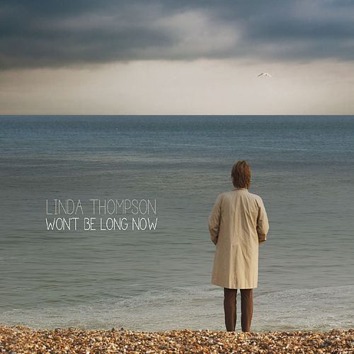 Won't Be Long Now by Linda Thompson