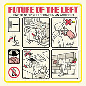 How To Stop Your Brain In An Accident by Future Of The Left