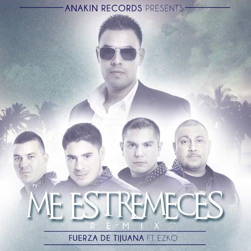 Play & Download Me Estremeces (Remix) [feat. Ezko] by Fuerza De Tijuana | Napster