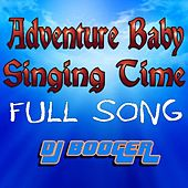 Play & Download Adventure Baby Singing Time (Full Song) by DJ Booger | Napster