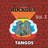 Play & Download La Rockola Tangos, Vol. 3 by Various Artists | Napster