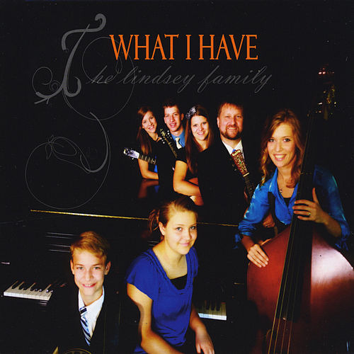 Play & Download What I Have by The Lindsey Family | Napster