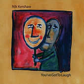Play & Download You've got to laugh by Nik Kershaw | Napster