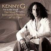 I'm In The Mood For Love ... The Most Romantic Melodies Of All T von Kenny G
