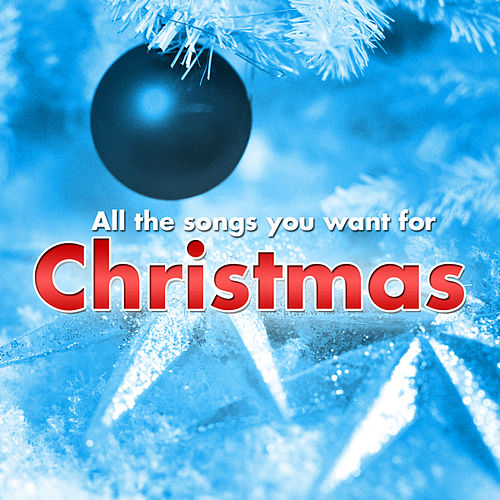 Play & Download All The Songs You Want For Christmas by Various Artists | Napster
