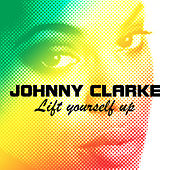 Lift Yourself Up (aka  Can't Get Enough) by Johnny Clarke