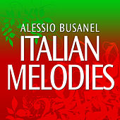 Play & Download Italian Melodies by Alessio Busanel | Napster