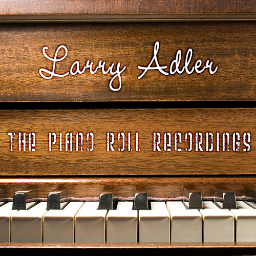 Play & Download The Piano Roll Recordings by Larry Adler | Napster