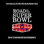 Play & Download Road to the Super Bowl XLIV (Soundtrack to the NFL Films Production) by David Robidoux | Napster