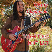 Play & Download Tough Times Don't Last by Grady Champion | Napster