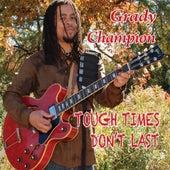 Tough Times Don't Last by Grady Champion