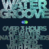 Play & Download Water Groove: Over 3 Hours of Water Nature Sounds Blended with Soothing Music by Various Artists | Napster