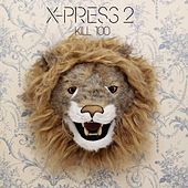 Play & Download Kill 100 by X-Press 2 | Napster