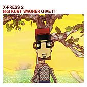 Play & Download Give It by X-Press 2 | Napster