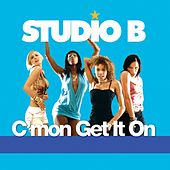Play & Download C'mon Get It On by Studio B | Napster