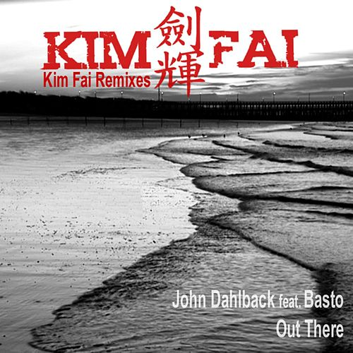 Out There (Kim Fai Remixes) by John Dahlbäck