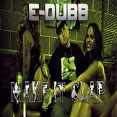 Play & Download Make it Clap - Single by E-Dubb | Napster