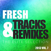 Play & Download Fresh Tracks and Remixes - The Elite Selection 2013, Vol. 7 by Various Artists | Napster