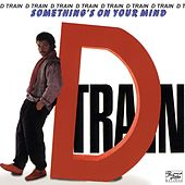 Play & Download Something's On Your Mind by DTrain | Napster