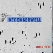 Play & Download DecemberWell by Mike Vass | Napster
