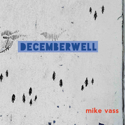 DecemberWell by Mike Vass