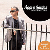 Love Like This (Remixes) - EP by Aggro Santos