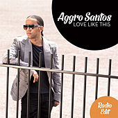 Love Like This - Single by Aggro Santos