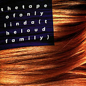 The Tape Of Only Linda by The Loud Family