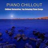 Piano Chillout: Chillout Relaxation, Top Relaxing Piano Songs Chill Out Lounge Collection by Piano Chillout Magic