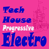 Play & Download Techhouse Progressive Electro (The Best Electric, Electro House, Electronic Dance, EDM, Techno, House, Techhouse & Progressive Trance) by Various Artists | Napster
