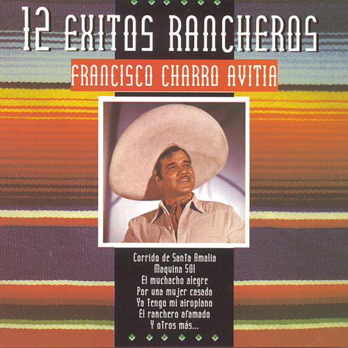 Play & Download 12 Exitos Rancheros by Francisco 'Charro' Avitia | Napster