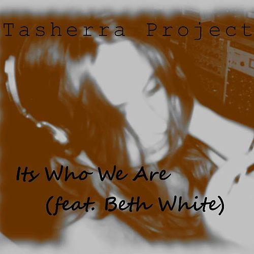 Its Who We Are (feat. Beth White) by Tasherra Project