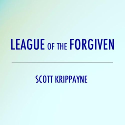 League of the Forgiven by Scott Krippayne