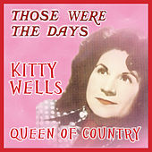 Play & Download Those Were the Days; Queens of Country by Kitty Wells | Napster